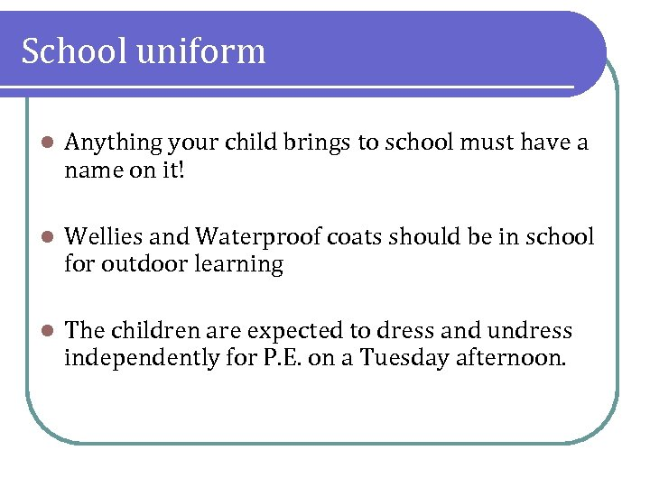 School uniform l Anything your child brings to school must have a name on