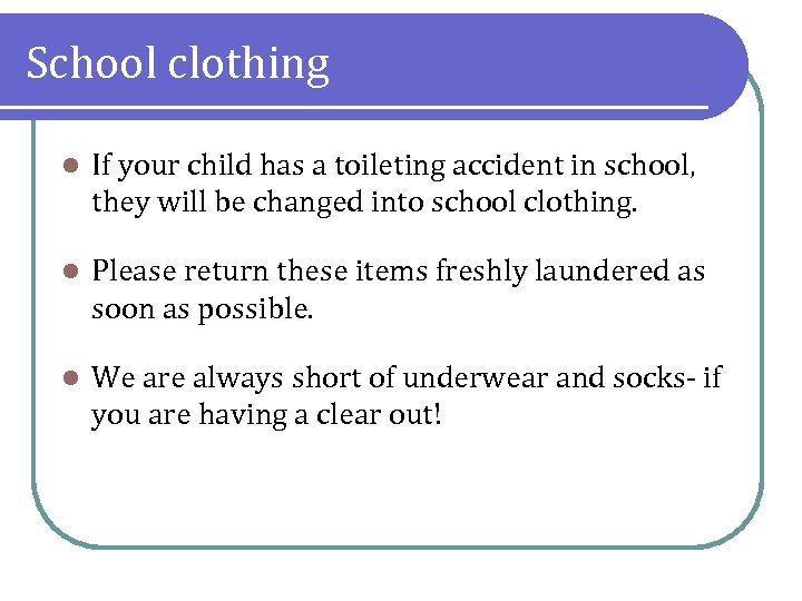 School clothing l If your child has a toileting accident in school, they will