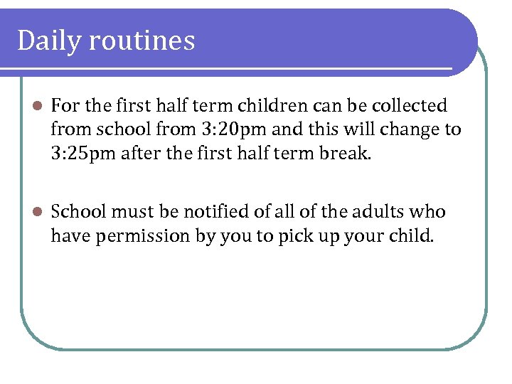 Daily routines l For the first half term children can be collected from school