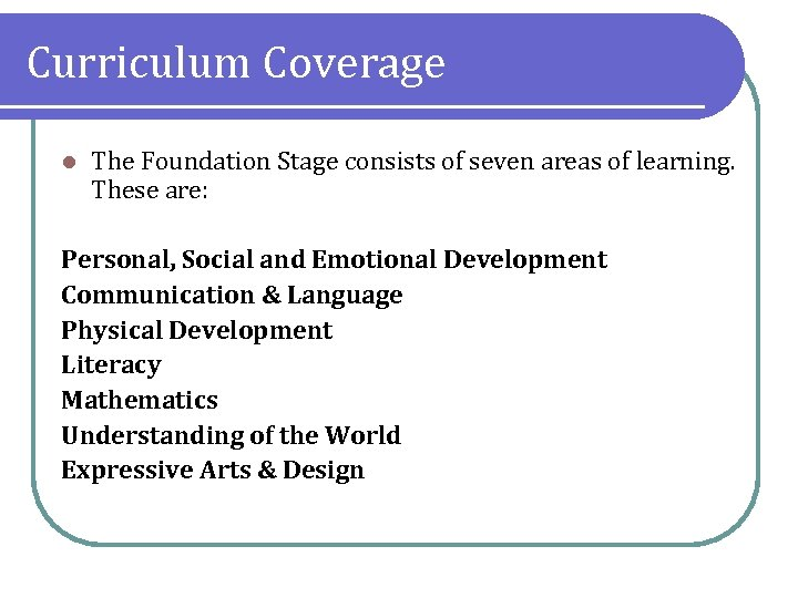 Curriculum Coverage l The Foundation Stage consists of seven areas of learning. These are: