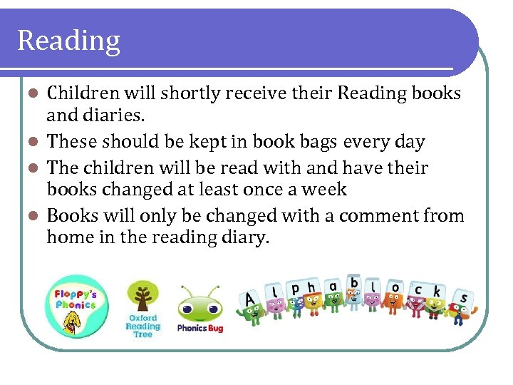 Reading Children will shortly receive their Reading books and diaries. l These should be