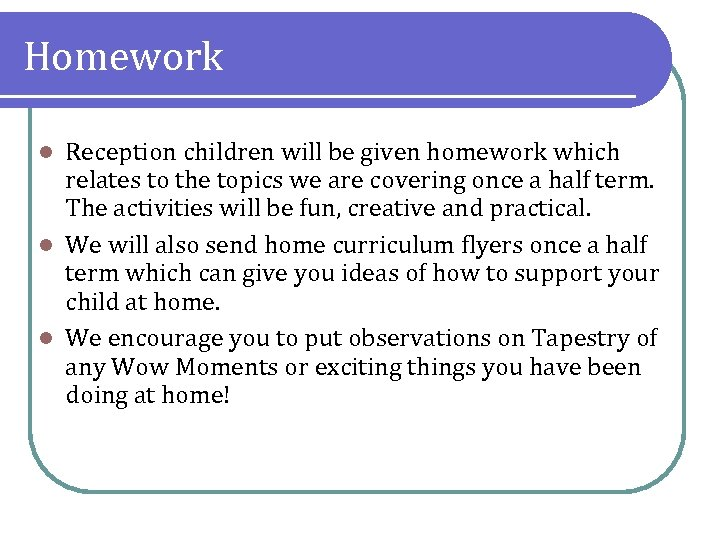 Homework Reception children will be given homework which relates to the topics we are