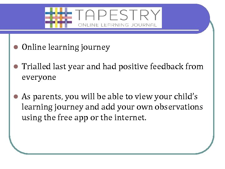 l Online learning journey l Trialled last year and had positive feedback from everyone