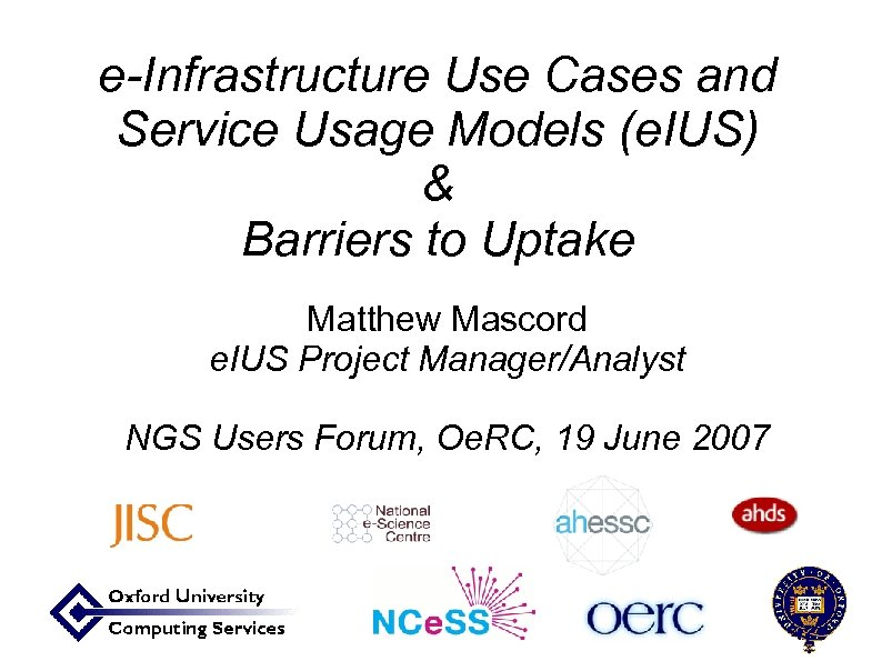 e-Infrastructure Use Cases and Service Usage Models (e. IUS) & Barriers to Uptake Matthew