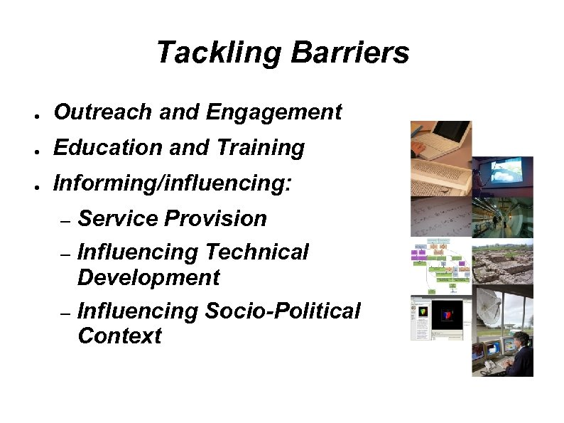Tackling Barriers ● Outreach and Engagement ● Education and Training ● Informing/influencing: Service Provision