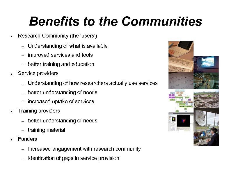 Benefits to the Communities ● Research Community (the 'users') – – improved services and