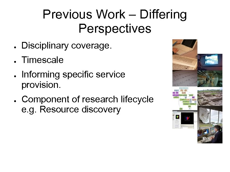 Previous Work – Differing Perspectives ● Disciplinary coverage. ● Timescale ● ● Informing specific