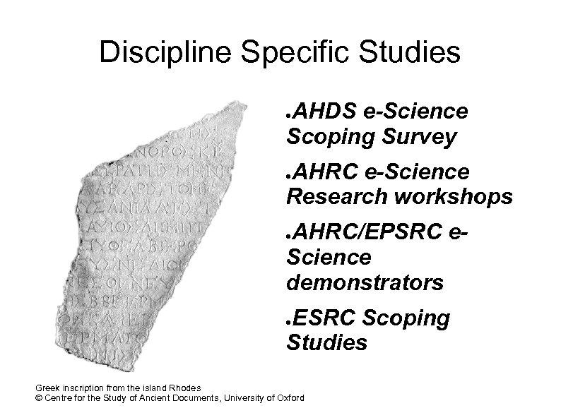 Discipline Specific Studies AHDS e-Science Scoping Survey ● AHRC e-Science Research workshops ● AHRC/EPSRC