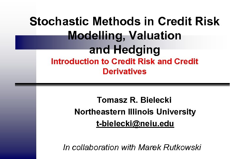Stochastic Methods in Credit Risk Modelling, Valuation and Hedging Introduction to Credit Risk and