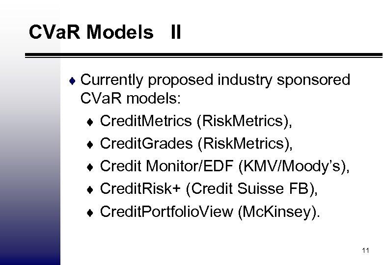 CVa. R Models II ¨ Currently proposed industry sponsored CVa. R models: ¨ Credit.