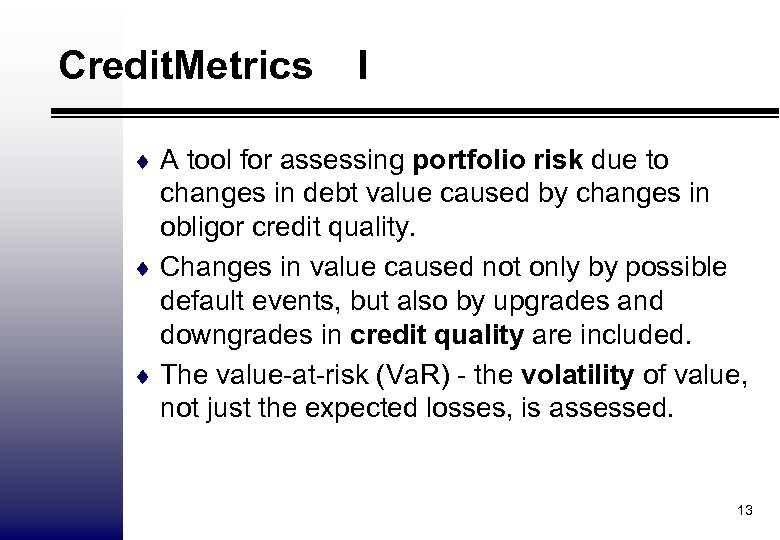 Credit. Metrics I ¨ A tool for assessing portfolio risk due to changes in