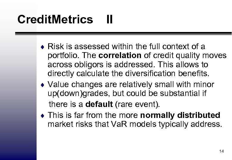 Credit. Metrics II ¨ Risk is assessed within the full context of a portfolio.