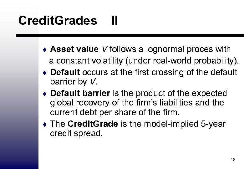 Credit. Grades II ¨ Asset value V follows a lognormal proces with a constant