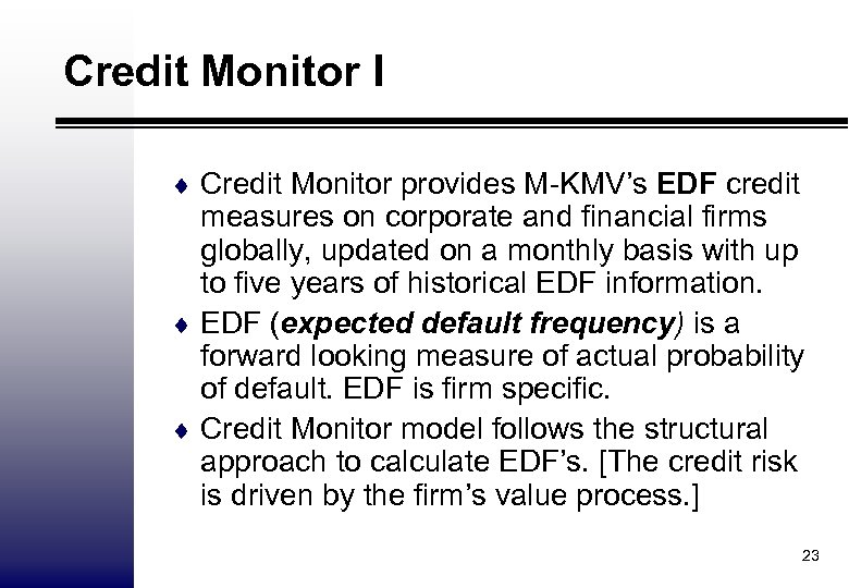 Credit Monitor I ¨ Credit Monitor provides M-KMV's EDF credit measures on corporate and