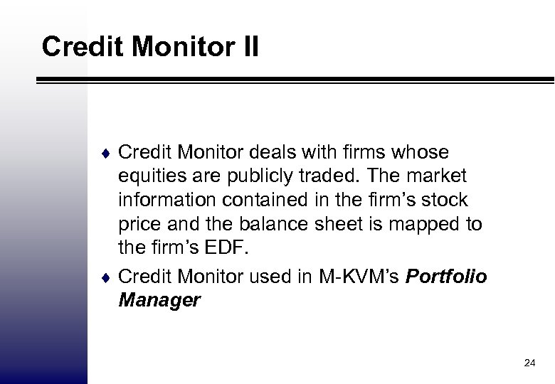 Credit Monitor II ¨ Credit Monitor deals with firms whose equities are publicly traded.