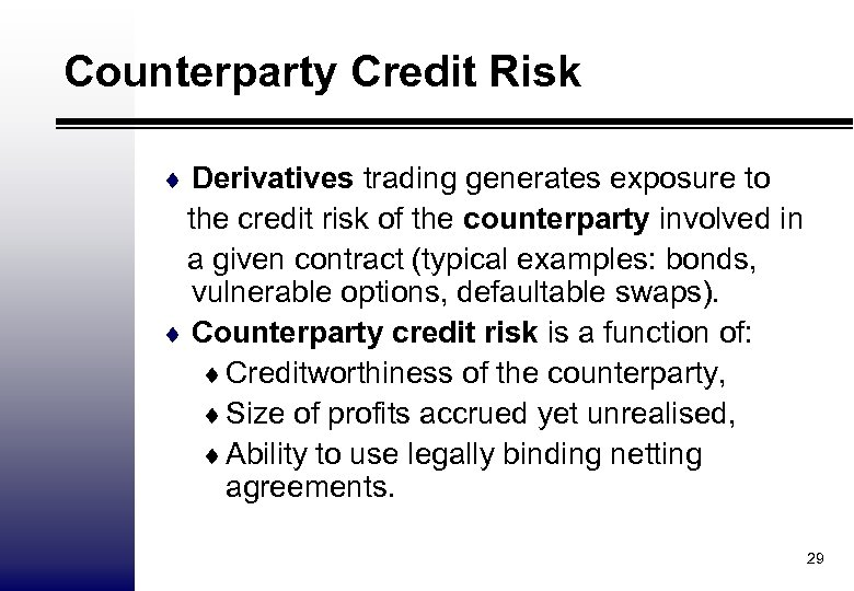 Counterparty Credit Risk ¨ Derivatives trading generates exposure to the credit risk of the