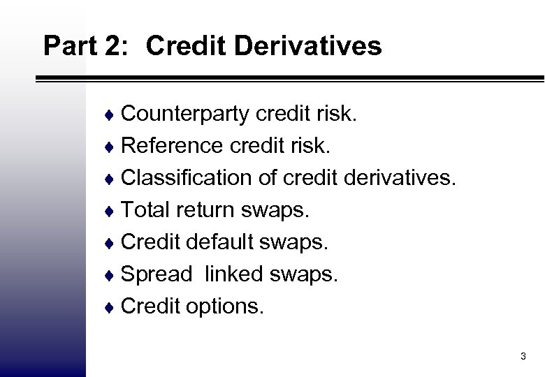 Part 2: Credit Derivatives ¨ Counterparty credit risk. ¨ Reference credit risk. ¨ Classification