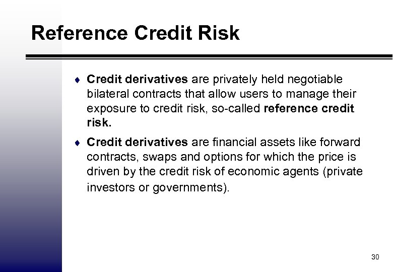 Reference Credit Risk ¨ Credit derivatives are privately held negotiable bilateral contracts that allow