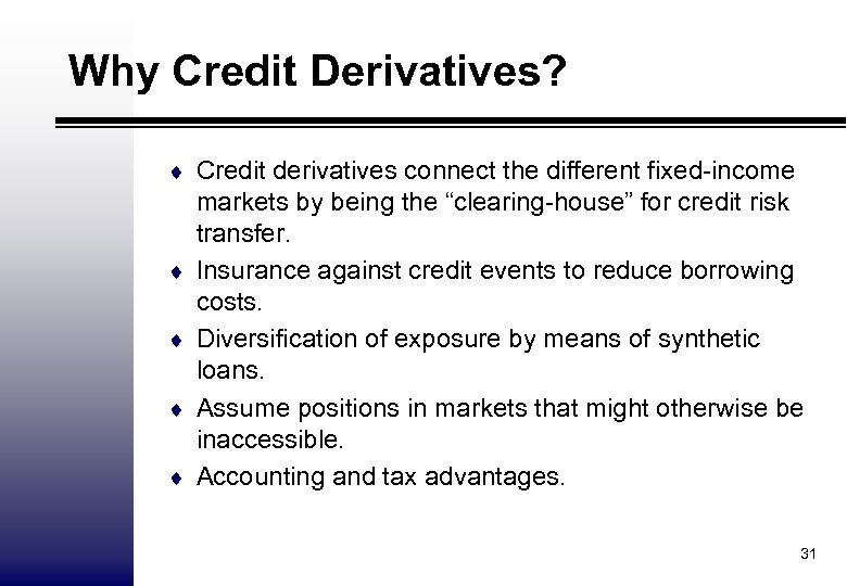 Why Credit Derivatives? ¨ Credit derivatives connect the different fixed-income ¨ ¨ markets by