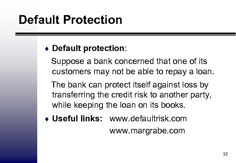 Default Protection ¨ Default protection: Suppose a bank concerned that one of its customers