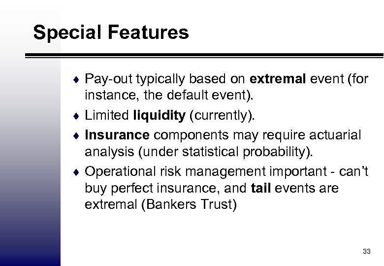 Special Features ¨ Pay-out typically based on extremal event (for instance, the default event).