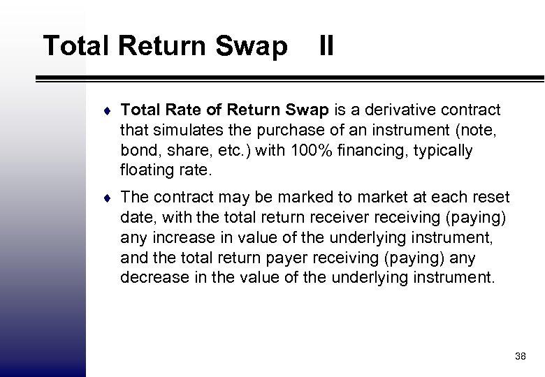 Total Return Swap II ¨ Total Rate of Return Swap is a derivative contract