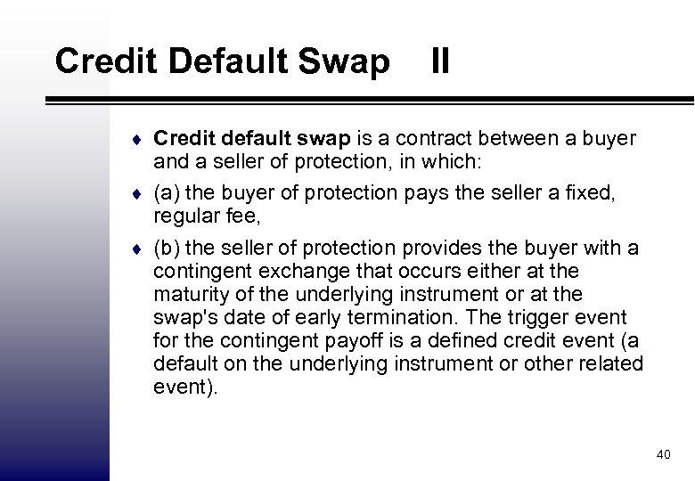 Credit Default Swap II ¨ Credit default swap is a contract between a buyer