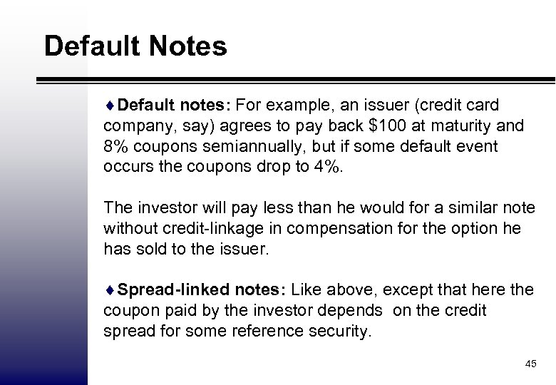 Default Notes ¨Default notes: For example, an issuer (credit card company, say) agrees to