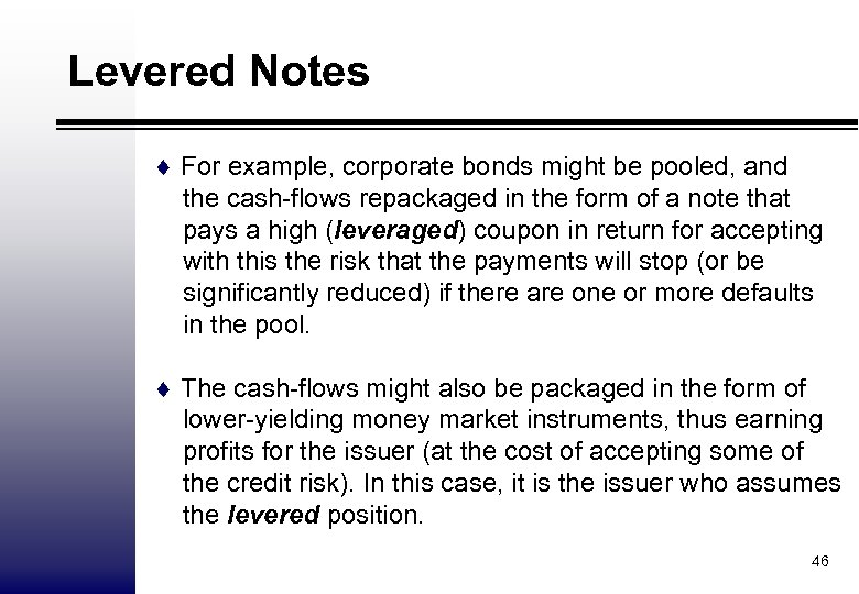 Levered Notes ¨ For example, corporate bonds might be pooled, and the cash-flows repackaged