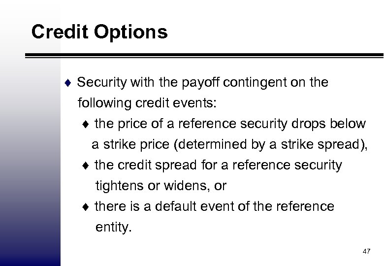 Credit Options ¨ Security with the payoff contingent on the following credit events: ¨