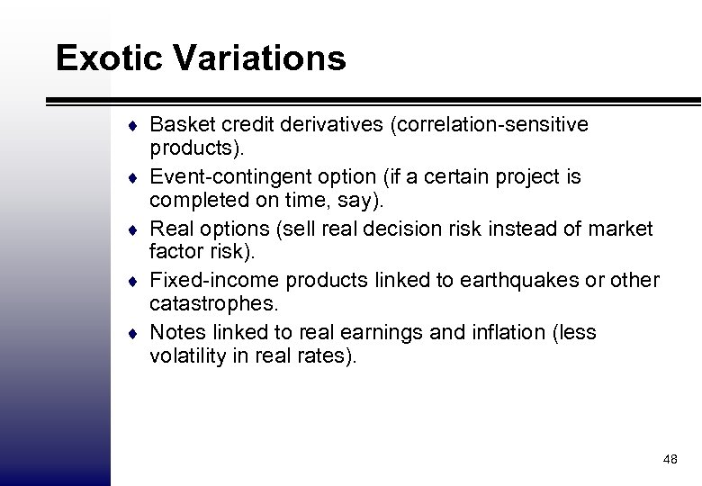 Exotic Variations ¨ Basket credit derivatives (correlation-sensitive ¨ ¨ products). Event-contingent option (if a