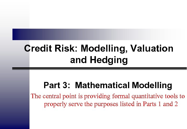 Credit Risk: Modelling, Valuation and Hedging Part 3: Mathematical Modelling The central point is
