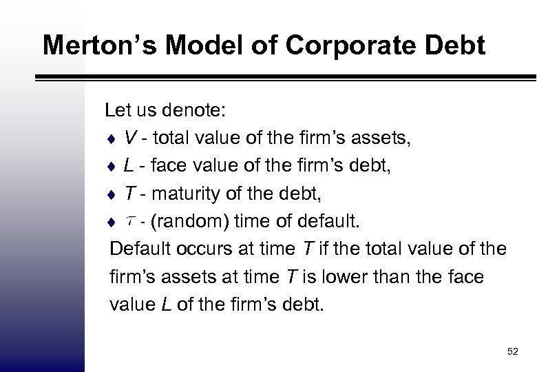 Merton's Model of Corporate Debt Let us denote: ¨ V - total value of