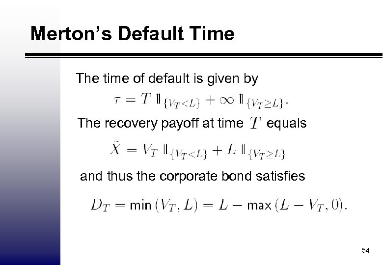 Merton's Default Time The time of default is given by The recovery payoff at