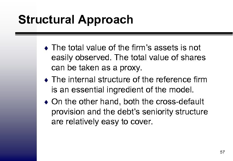 Structural Approach ¨ The total value of the firm's assets is not easily observed.