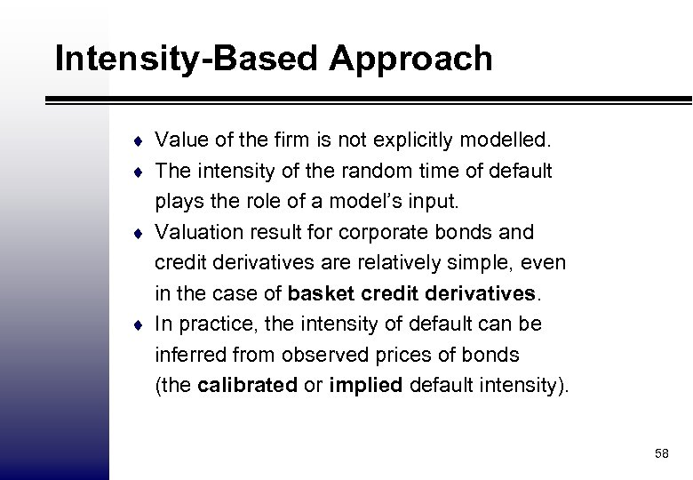 Intensity-Based Approach ¨ Value of the firm is not explicitly modelled. ¨ The intensity