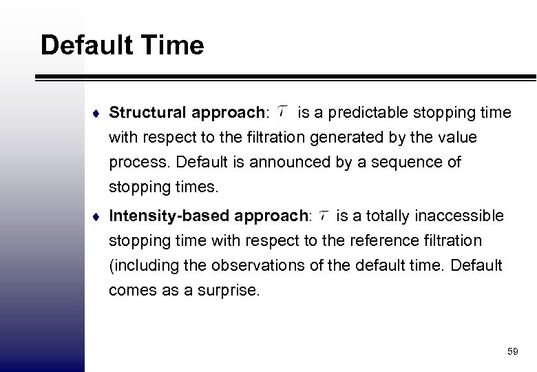 Default Time ¨ Structural approach: is a predictable stopping time with respect to the