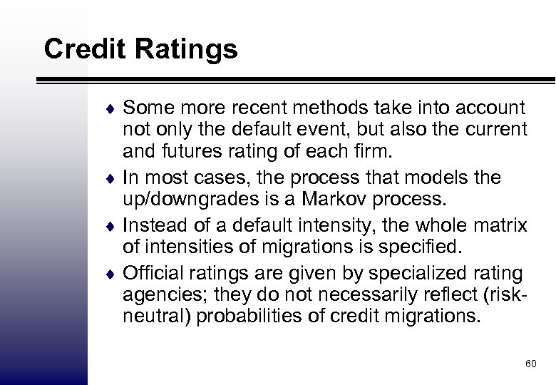 Credit Ratings ¨ Some more recent methods take into account not only the default