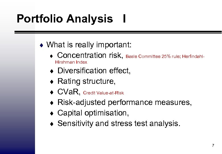 Portfolio Analysis I ¨ What is really important: ¨ Concentration risk, Basle Committee 25%