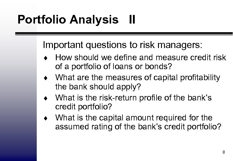 Portfolio Analysis II Important questions to risk managers: ¨ How should we define and