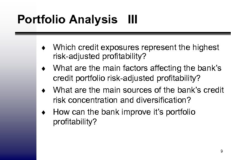 Portfolio Analysis III ¨ Which credit exposures represent the highest risk-adjusted profitability? ¨ What