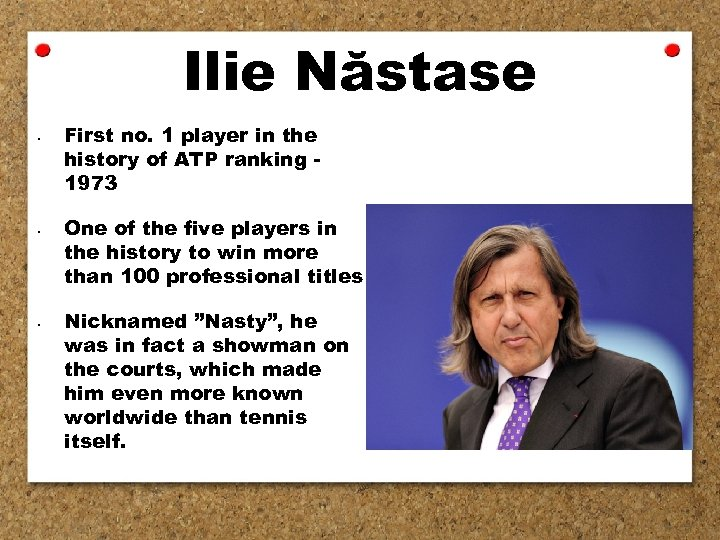 Ilie Năstase • • • First no. 1 player in the history of ATP