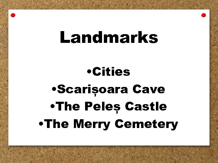 Landmarks • Cities • Scarișoara Cave • The Peleș Castle • The Merry Cemetery
