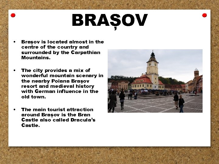 BRAȘOV • Brașov is located almost in the centre of the country and surrounded