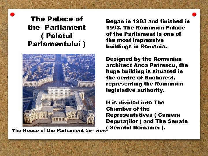 The Palace of the Parliament ( Palatul Parlamentului ) Began in 1983 and finished