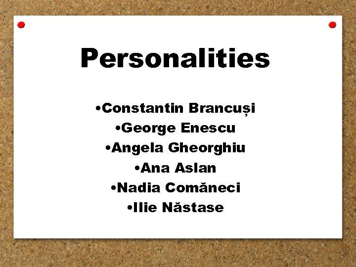 Personalities • Constantin Brancuși • George Enescu • Angela Gheorghiu • Ana Aslan •