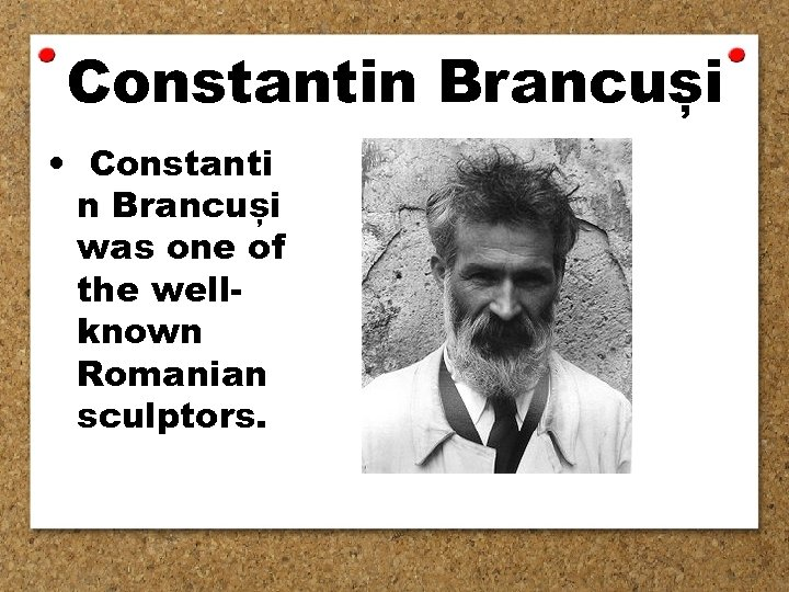 Constantin Brancuși • Constanti n Brancuși was one of the wellknown Romanian sculptors.