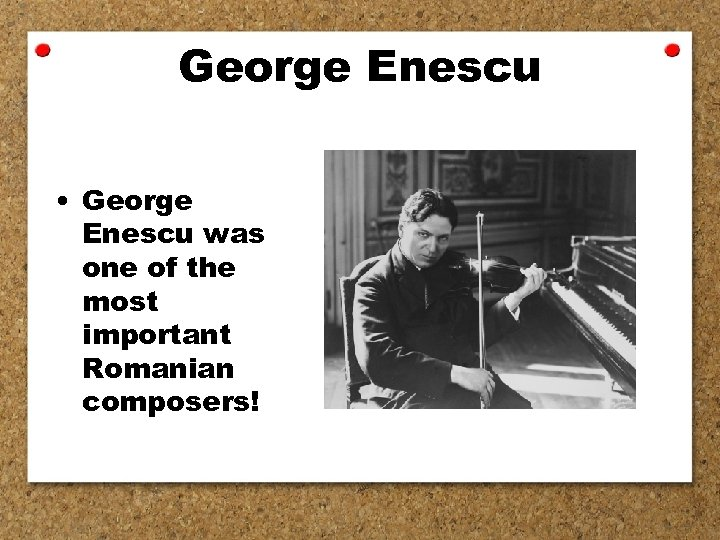 George Enescu • George Enescu was one of the most important Romanian composers!