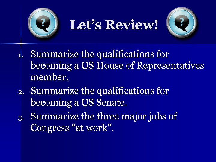 Let's Review! 1. 2. 3. Summarize the qualifications for becoming a US House of