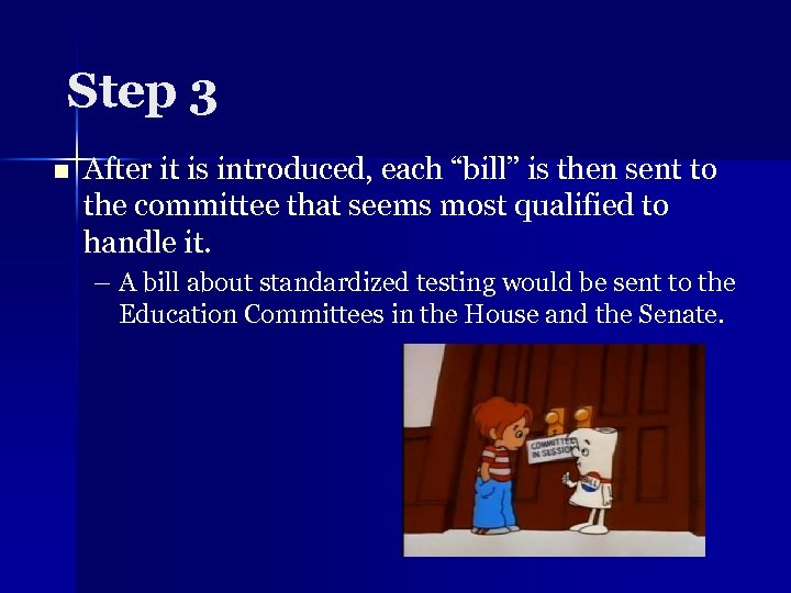 """Step 3 n After it is introduced, each """"bill"""" is then sent to the"""